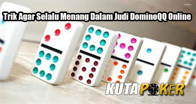 Trik Agar Selalu Menang Dalam Judi DominoQQ Online